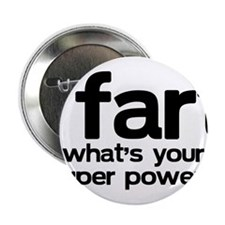 "I Fart Whats Your Super Power 2.25"" Button"