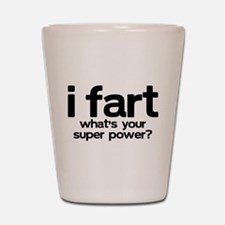 I Fart Whats Your Super Power Shot Glass