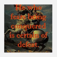 He Who Fears Being Conquered - Napoleon Tile Coast