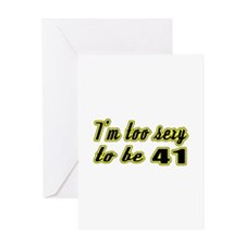 I'm too sexy to be 41 Greeting Card