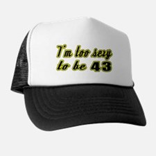 I'm too sexy to be 43 Trucker Hat