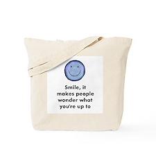 Smile, it makes people wonder Tote Bag