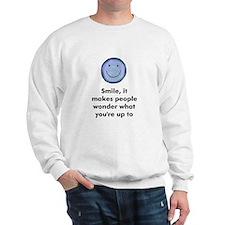 Smile, it makes people wonder Sweatshirt