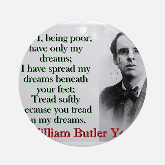 But I Being Poor Have Only My Dreams - Yeats Round