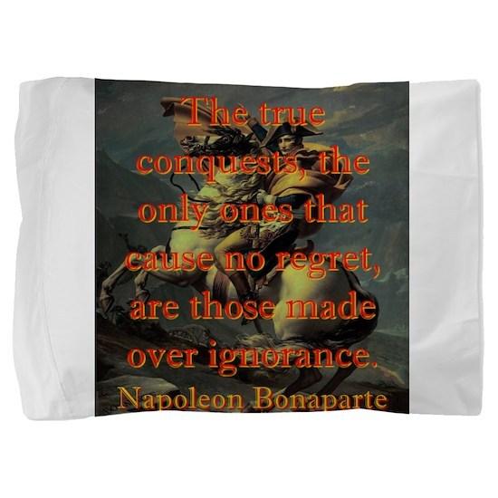 The True Conquests - Napoleon Pillow Sham