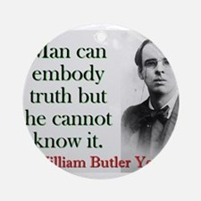 Man Can Embody Truth - Yeats Round Ornament