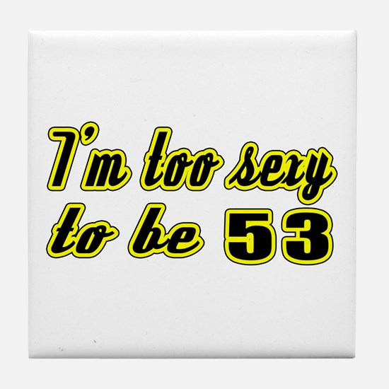 I'm too sexy to be 53 Tile Coaster