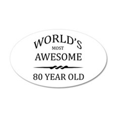 World's Most Awesome 80 Year Old 20x12 Oval Wall D