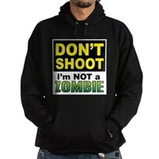 Dont Shoot - Im NOT a Zombie Hoodie