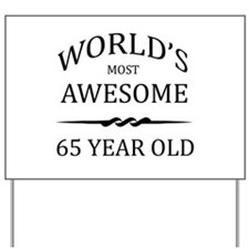 World's Most Awesome 65 Year Old Yard Sign