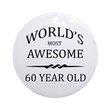 World's Most Awesome 60 Year Old Ornament (Round)