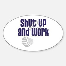 'Shut Up and Work!' Oval Decal