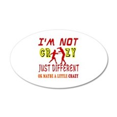 I'm not Crazy just different Fencing 20x12 Oval Wa