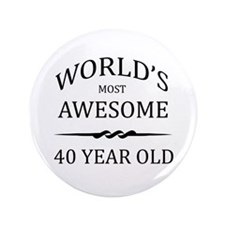 "World's Most Awesome 40 Year Old 3.5"" Button (100"