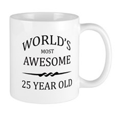 World's Most Awesome 25 Year Old Mug