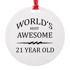 World's Most Awesome 21 Year Old Round Ornament