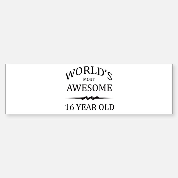 World's Most Awesome 16 Year Old Bumper Bumper Sticker