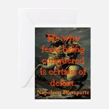 He Who Fears Being Conquered - Napoleon Greeting C