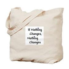 If Nothing Changes Nothing Changes - Recovery Tote