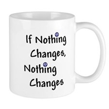 If Nothing Changes Nothing Changes - Recovery Small Mug