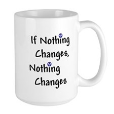 If Nothing Changes Nothing Changes - Recovery Mug