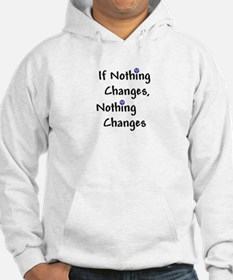 If Nothing Changes Nothing Changes - Recovery Hood