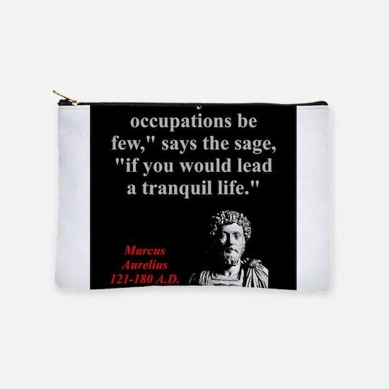Let Your Occupations Be Few - Marcus Aurelius Make