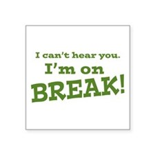I Can't Hear You. I'm on Break! Sticker