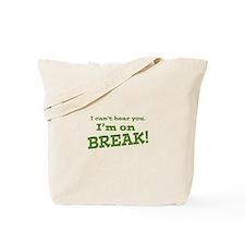 I Can't Hear You. I'm on Break! Tote Bag