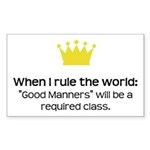 When I Rule the World: Good Manners Sticker