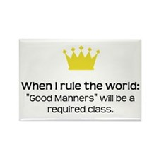 When I Rule the World: Good Manners Rectangle Magn