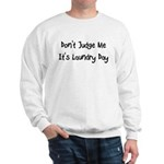 Dont Judge Me, Its Laundry Day Sweatshirt