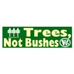 Trees, Not Bushes Bumper Sticker