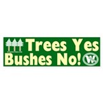 Trees Yes, Bushes No! Bumper Sticker
