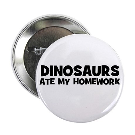 """Dinosaurs Ate My Homework 2.25"""" Button (10 pack)"""