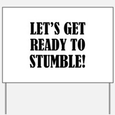 Let's get ready to stumble! Yard Sign
