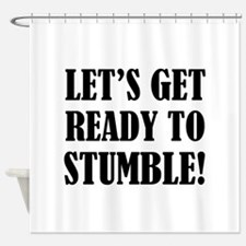 Let's get ready to stumble! Shower Curtain