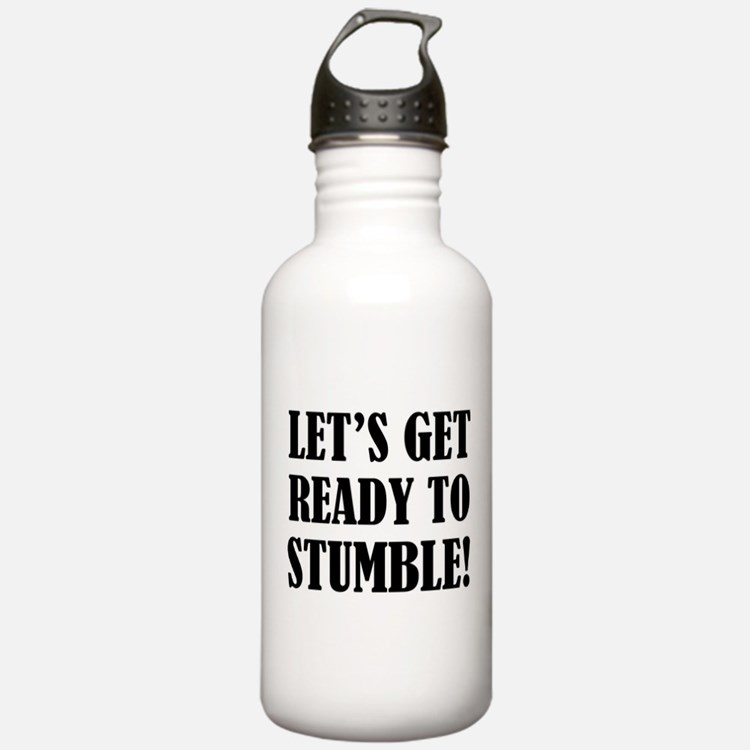 Let's get ready to stumble! Water Bottle