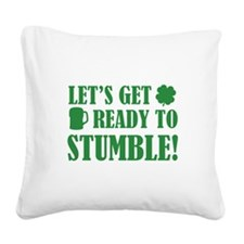 Let's get ready to stumble! Square Canvas Pillow