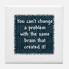 You can't change a problem Tile Coaster