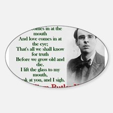 Wine Comes In At The Mouth - Yeats Sticker (Oval)