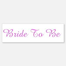 Bride To Be Bumper Bumper Bumper Sticker