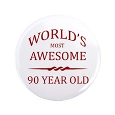 "World's Most Awesome 90 Year Old 3.5"" Button"