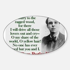 O Hurry To The Ragged Wood - Yeats Sticker (Oval)