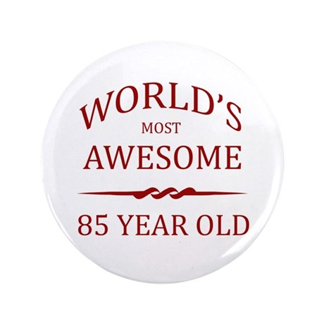 "World's Most Awesome 85 Year Old 3.5"" Button"