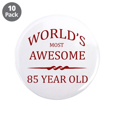 """World's Most Awesome 85 Year Old 3.5"""" Button (10 p"""