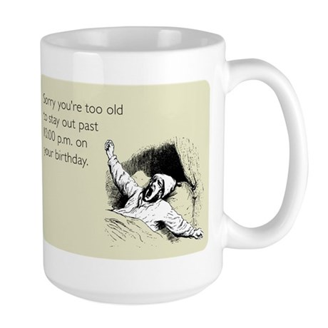 Too Old for Your Birthday Large Mug