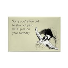 Too Old for Your Birthday Rectangle Magnet