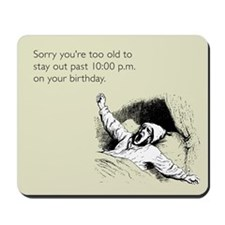 Too Old for Your Birthday Mousepad