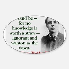 I Would Be For No Knowledge - Yeats Sticker (Oval)